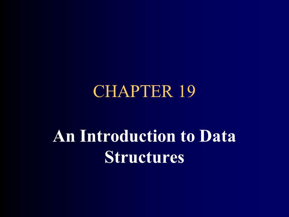 CHAPTER 19 An Introduction to Data Structures