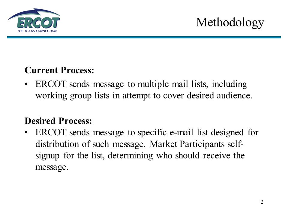 2 Methodology Current Process: ERCOT sends message to multiple mail lists, including working group lists in attempt to cover desired audience.