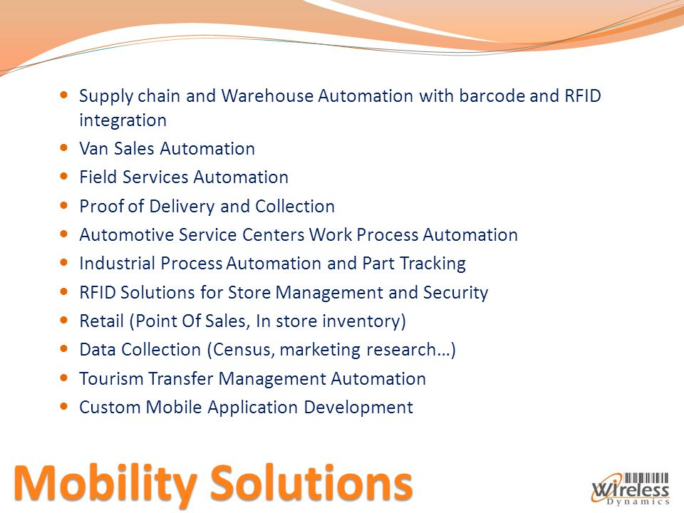Mobility Solutions Supply chain and Warehouse Automation with barcode and RFID integration Van Sales Automation Field Services Automation Proof of Del