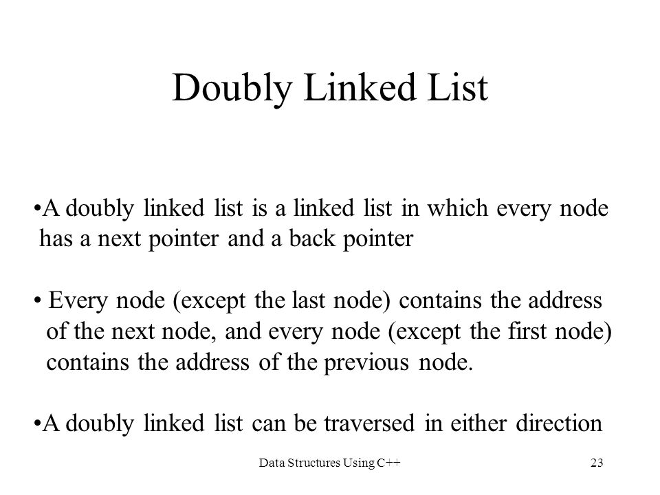 Data Structures Using C++23 Doubly Linked List A doubly linked list is a linked list in which every node has a next pointer and a back pointer Every n