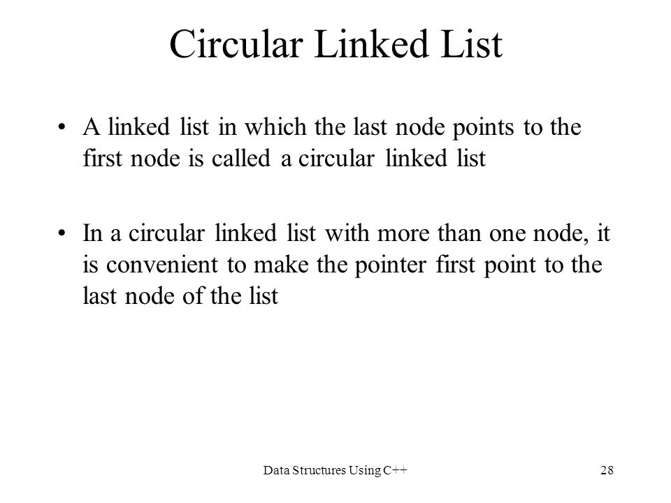 Data Structures Using C++28 Circular Linked List A linked list in which the last node points to the first node is called a circular linked list In a c