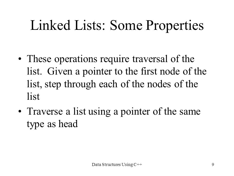 Data Structures Using C++9 Linked Lists: Some Properties These operations require traversal of the list. Given a pointer to the first node of the list