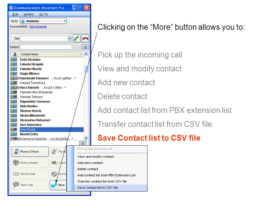 Clicking on the More button allows you to: Pick up the incoming call View and modify contact Add new contact Delete contact Add contact list from PBX