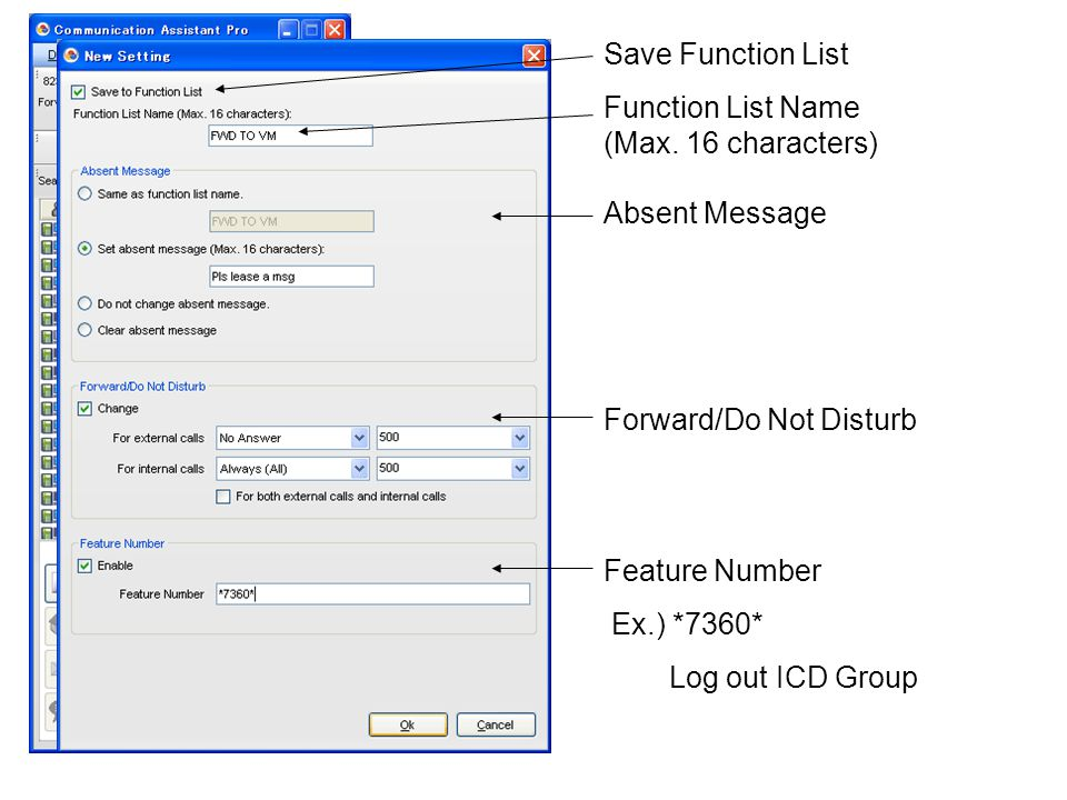 Save Function List Function List Name (Max. 16 characters) Forward/Do Not Disturb Absent Message Feature Number Ex.) *7360* Log out ICD Group