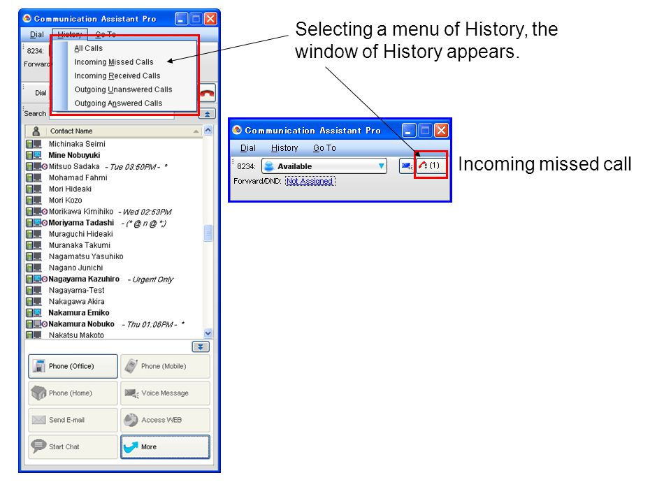 Selecting a menu of History, the window of History appears. Incoming missed call