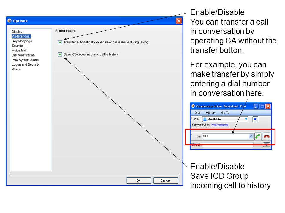 Enable/Disable You can transfer a call in conversation by operating CA without the transfer button. Enable/Disable Save ICD Group incoming call to his