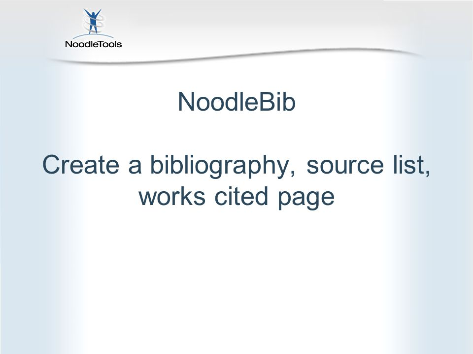 NoodleBib Create a bibliography, source list, works cited page