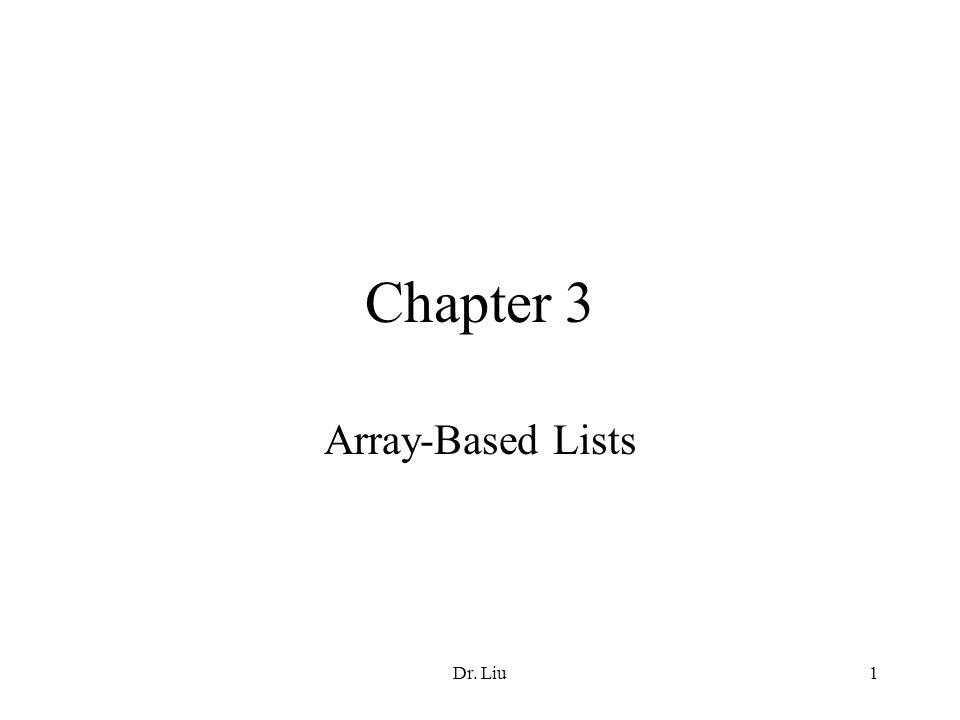 Dr. Liu1 Chapter 3 Array-Based Lists
