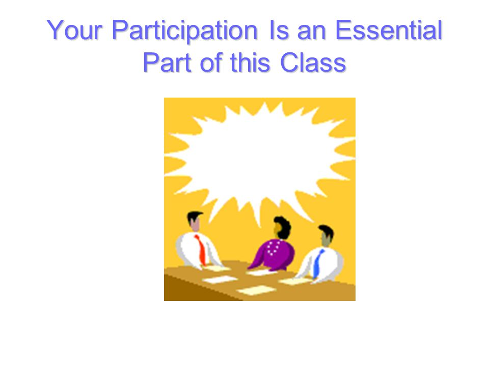 Your Participation Is an Essential Part of this Class