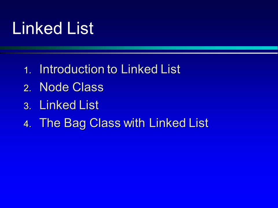 Linked List 1. Introduction to Linked List 2. Node Class 3.