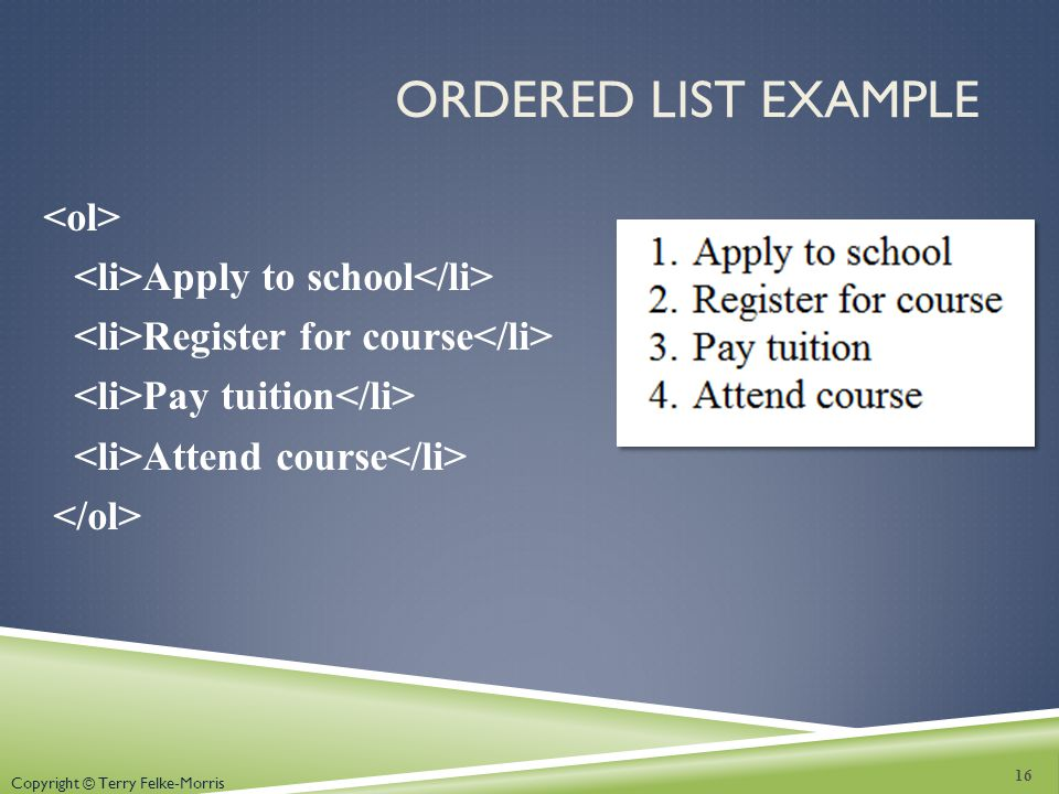 Copyright © Terry Felke-Morris ORDERED LIST EXAMPLE Apply to school Register for course Pay tuition Attend course 16