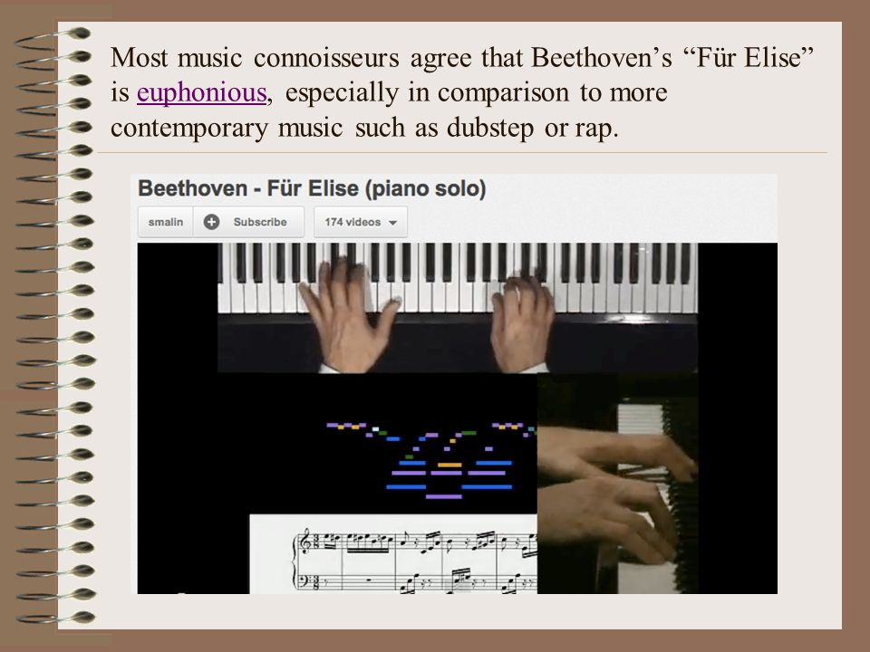 Most music connoisseurs agree that Beethovens Für Elise is euphonious, especially in comparison to more contemporary music such as dubstep or rap.euphonious
