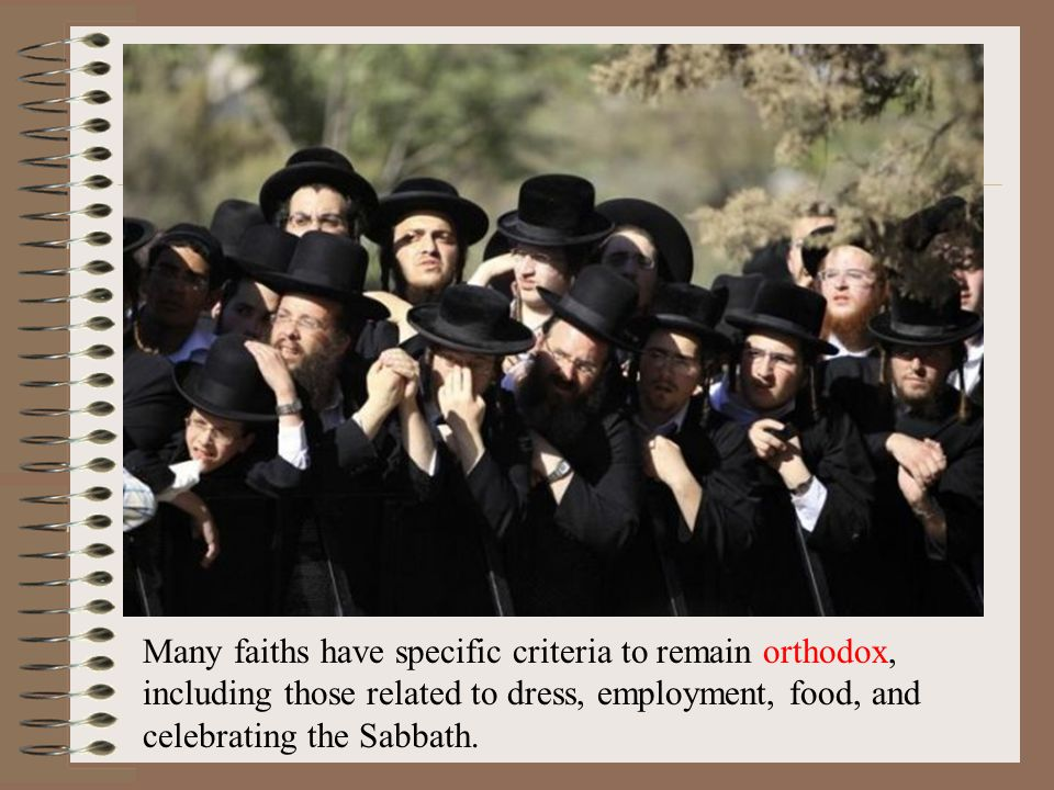 Many faiths have specific criteria to remain orthodox, including those related to dress, employment, food, and celebrating the Sabbath.