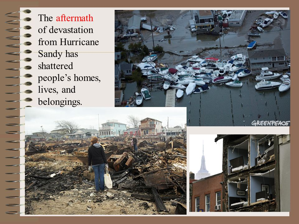 The aftermath of devastation from Hurricane Sandy has shattered peoples homes, lives, and belongings.