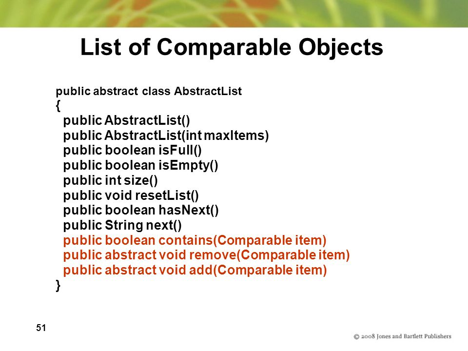 51 List of Comparable Objects public abstract class AbstractList { public AbstractList() public AbstractList(int maxItems) public boolean isFull() pub