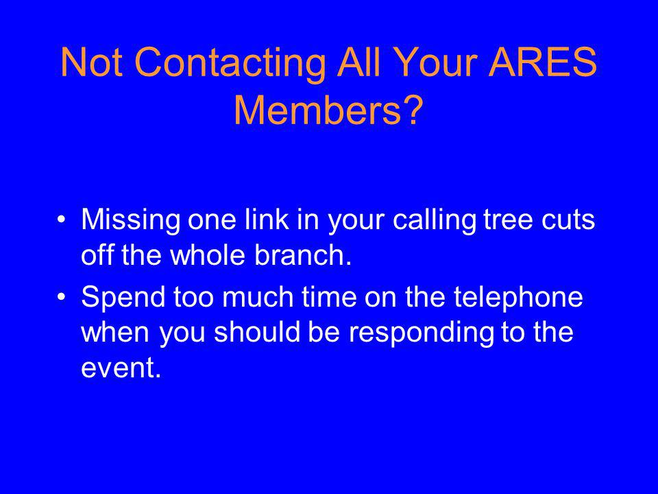 Not Contacting All Your ARES Members? Missing one link in your calling tree cuts off the whole branch. Spend too much time on the telephone when you s