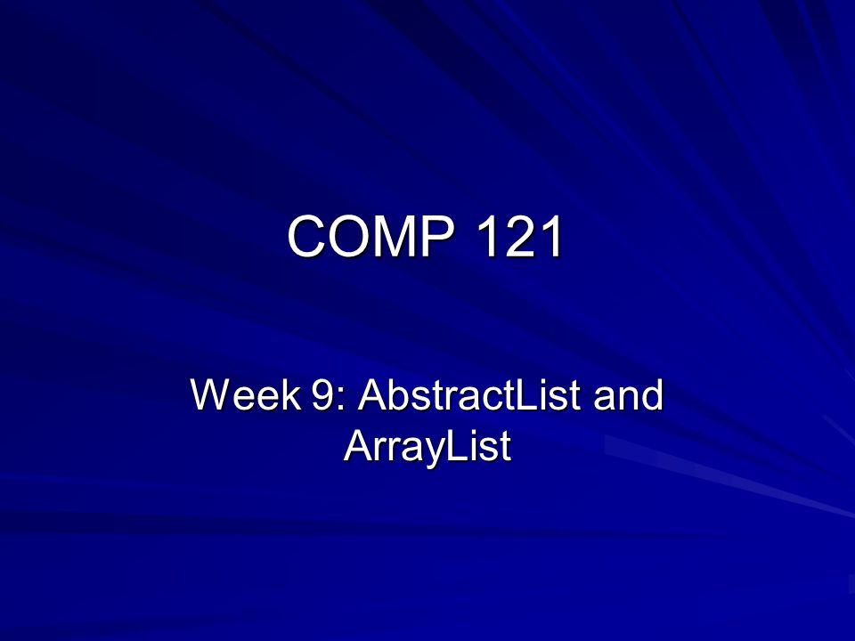 COMP 121 Week 9: AbstractList and ArrayList