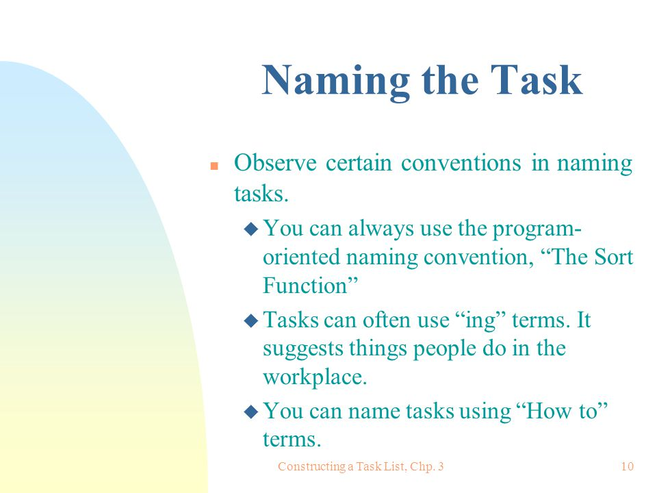 Constructing a Task List, Chp. 310 Naming the Task n Observe certain conventions in naming tasks. u You can always use the program- oriented naming co
