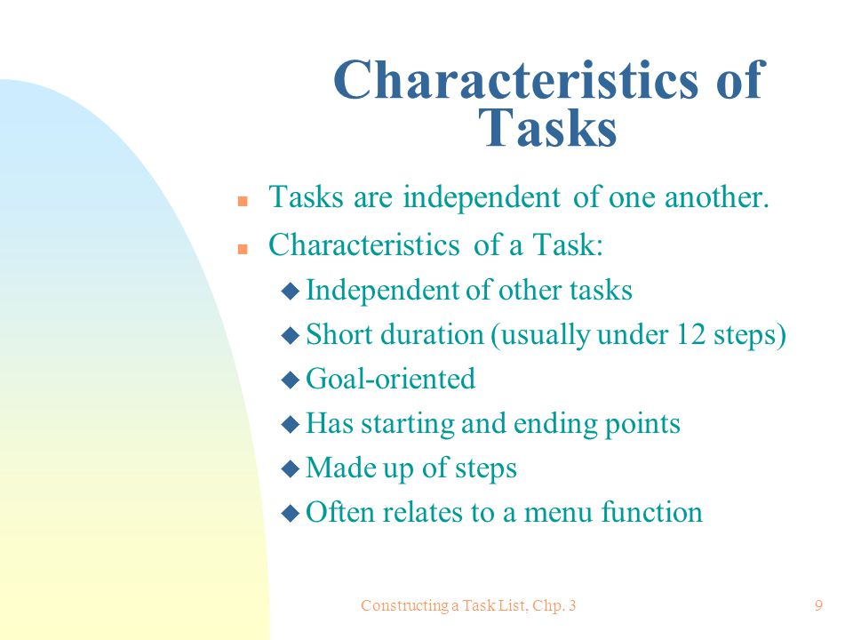 Constructing a Task List, Chp. 39 Characteristics of Tasks n Tasks are independent of one another.