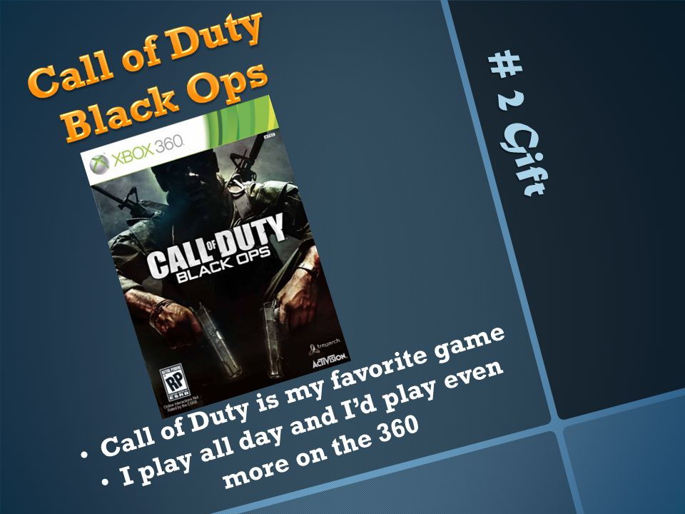 # 2 Gift Call of Duty is my favorite game I play all day and Id play even more on the 360
