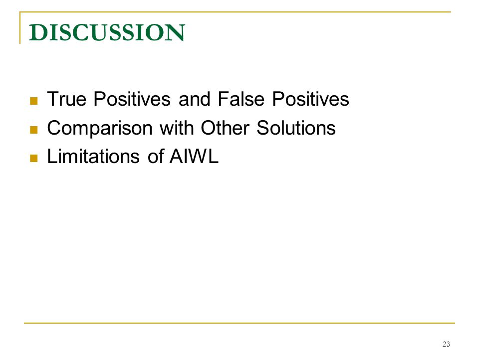 24 True Positives and False Positives The Naïve Bayesian classifier in AIWL has a perfect true positive and a 0% false positive rate for identifying a successful login process in our experiment.