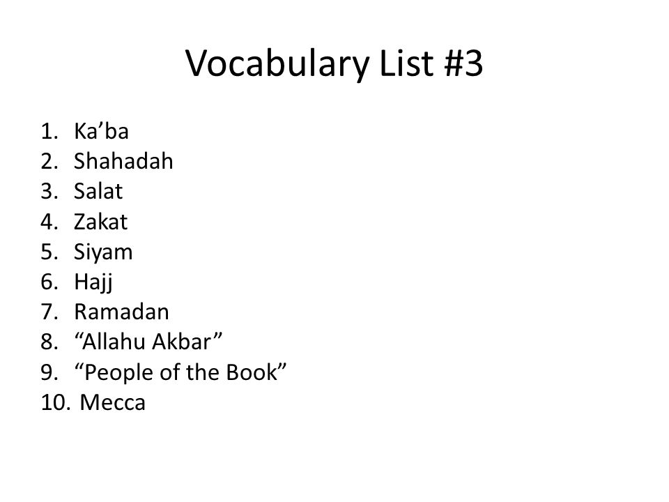 Vocabulary List #3 1.Kaba 2.Shahadah 3.Salat 4.Zakat 5.Siyam 6.Hajj 7.Ramadan 8.Allahu Akbar 9.People of the Book 10. Mecca