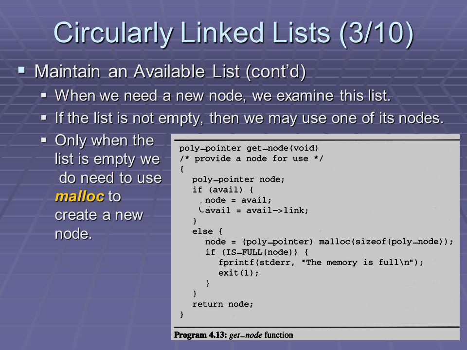 Circularly Linked Lists (3/10) Maintain an Available List (contd) Maintain an Available List (contd) When we need a new node, we examine this list.