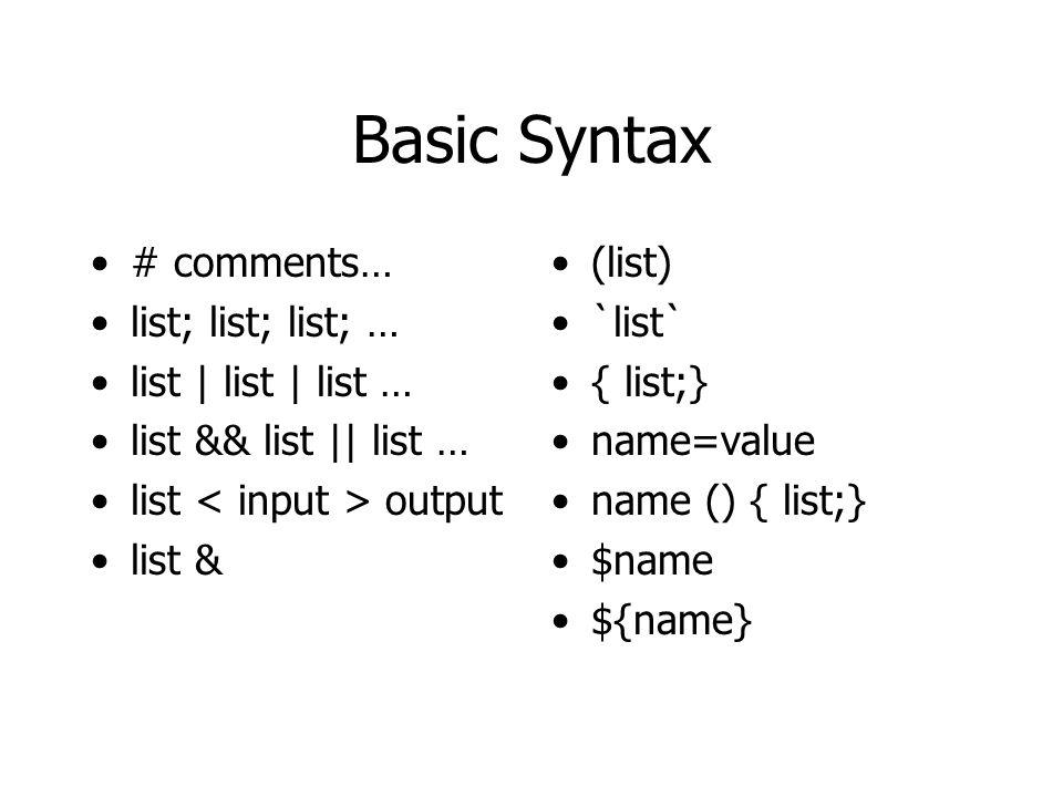 Flow control - if if list ; then list ; [ elif list ; then list ; ] [ else list ; ] fi #!/bin/sh myvar= myvalue if [ $myvar = ]; then echo nothing! ; else echo youve got $myvar fi