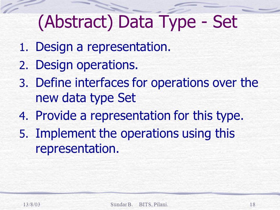 13/8/03Sundar B. BITS, Pilani.18 (Abstract) Data Type - Set 1.