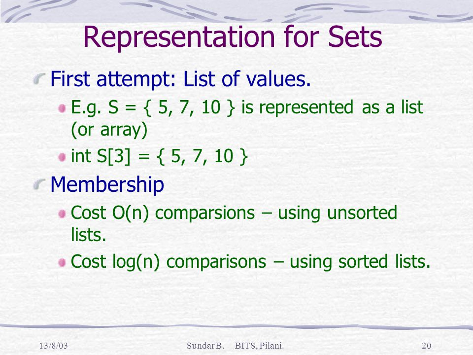 13/8/03Sundar B. BITS, Pilani.20 Representation for Sets First attempt: List of values.