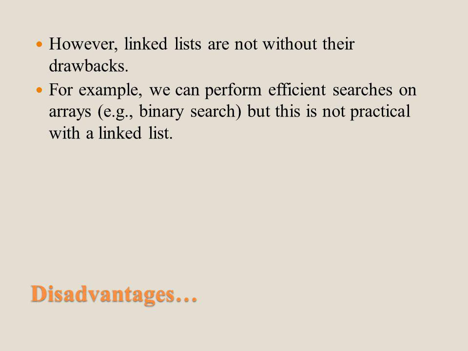 Disadvantages… However, linked lists are not without their drawbacks.