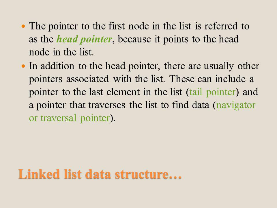 Linked list data structure… The pointer to the first node in the list is referred to as the head pointer, because it points to the head node in the list.