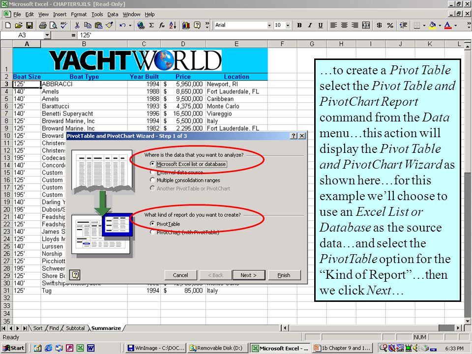 Further Adventures in Excel 200035 …to create a Pivot Table select the Pivot Table and PivotChart Report command from the Data menu…this action will display the Pivot Table and PivotChart Wizard as shown here…for this example well choose to use an Excel List or Database as the source data…and select the PivotTable option for the Kind of Report…then we click Next…