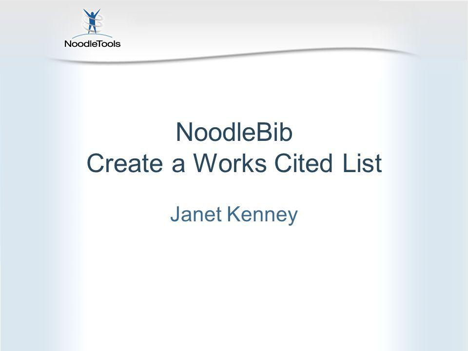 NoodleBib Create a Works Cited List Janet Kenney