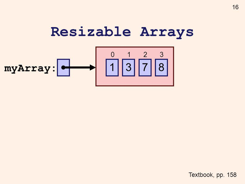 16 Resizable Arrays Textbook, pp. 158 731 8 myArray: 0123