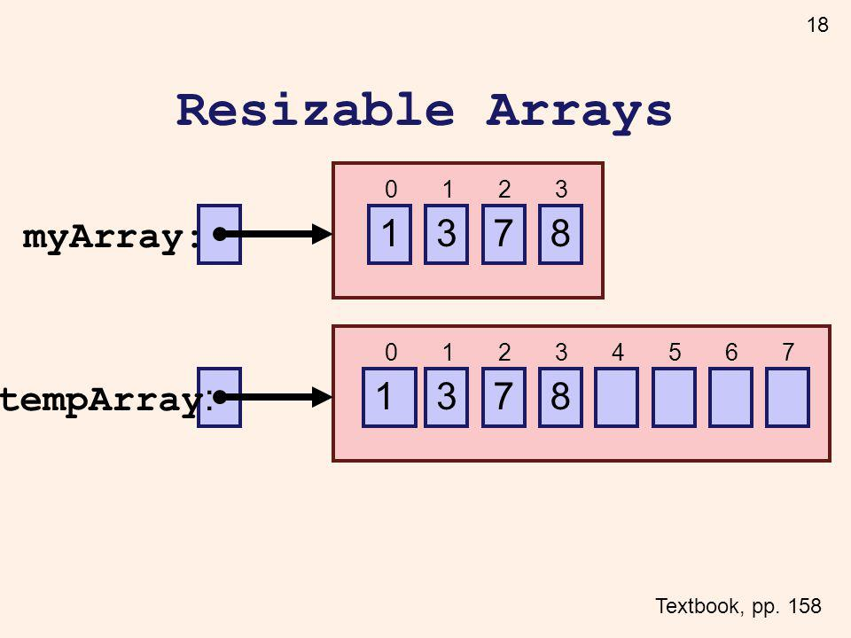 18 Resizable Arrays Textbook, pp. 158 731 8 myArray: 0123 731 8 tempArray : 0123 4567