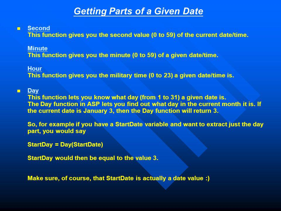 Getting Parts of a Given Date Second This function gives you the second value (0 to 59) of the current date/time.