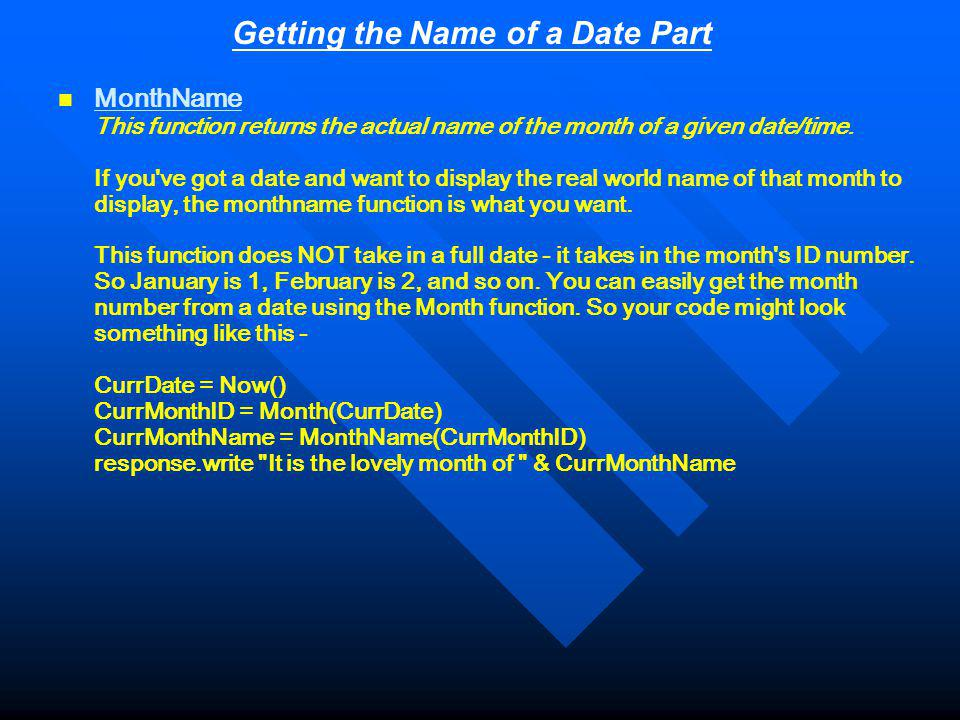 Getting the Name of a Date Part MonthName This function returns the actual name of the month of a given date/time.
