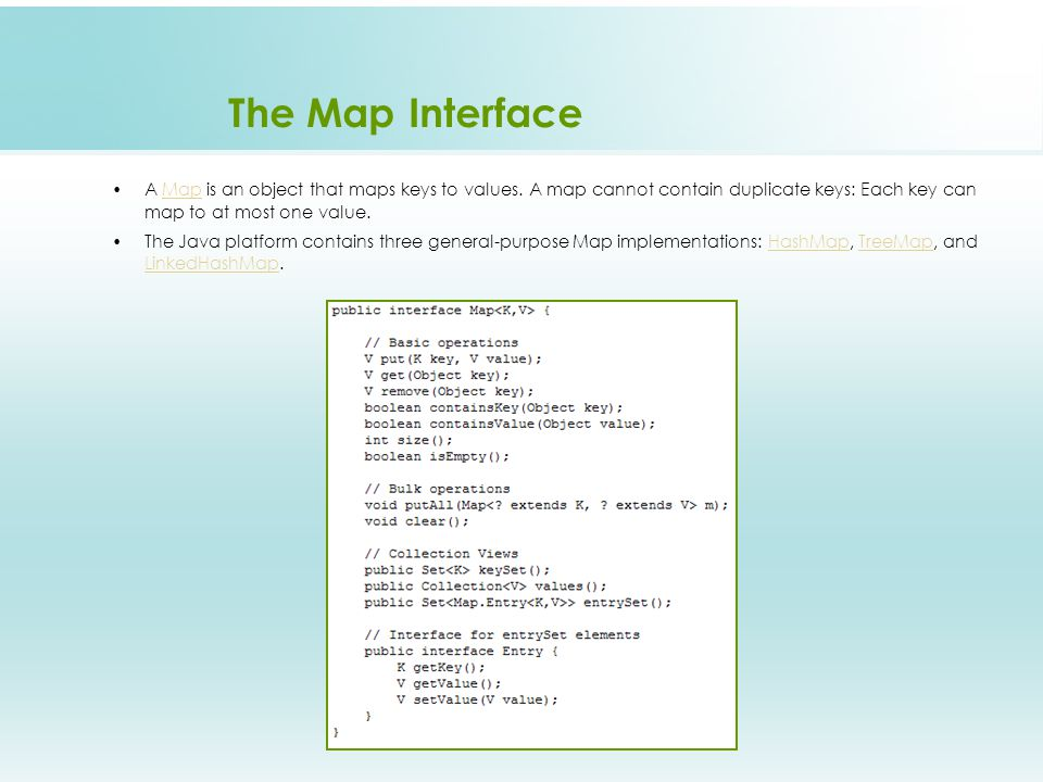 The Map Interface A Map is an object that maps keys to values.