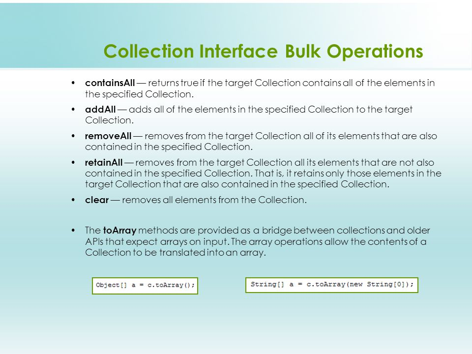 Collection Interface Bulk Operations containsAll returns true if the target Collection contains all of the elements in the specified Collection.
