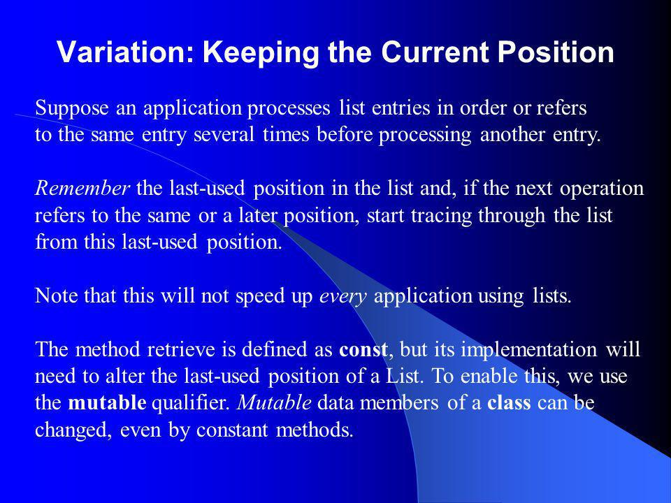 Variation: Keeping the Current Position Suppose an application processes list entries in order or refers to the same entry several times before processing another entry.