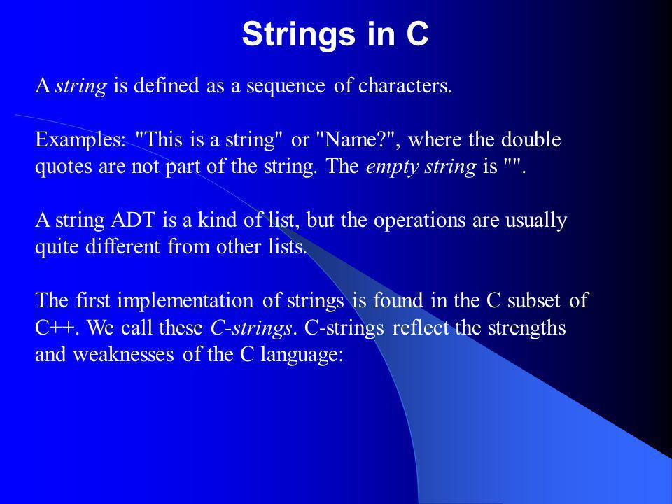 Strings in C A string is defined as a sequence of characters. Examples: