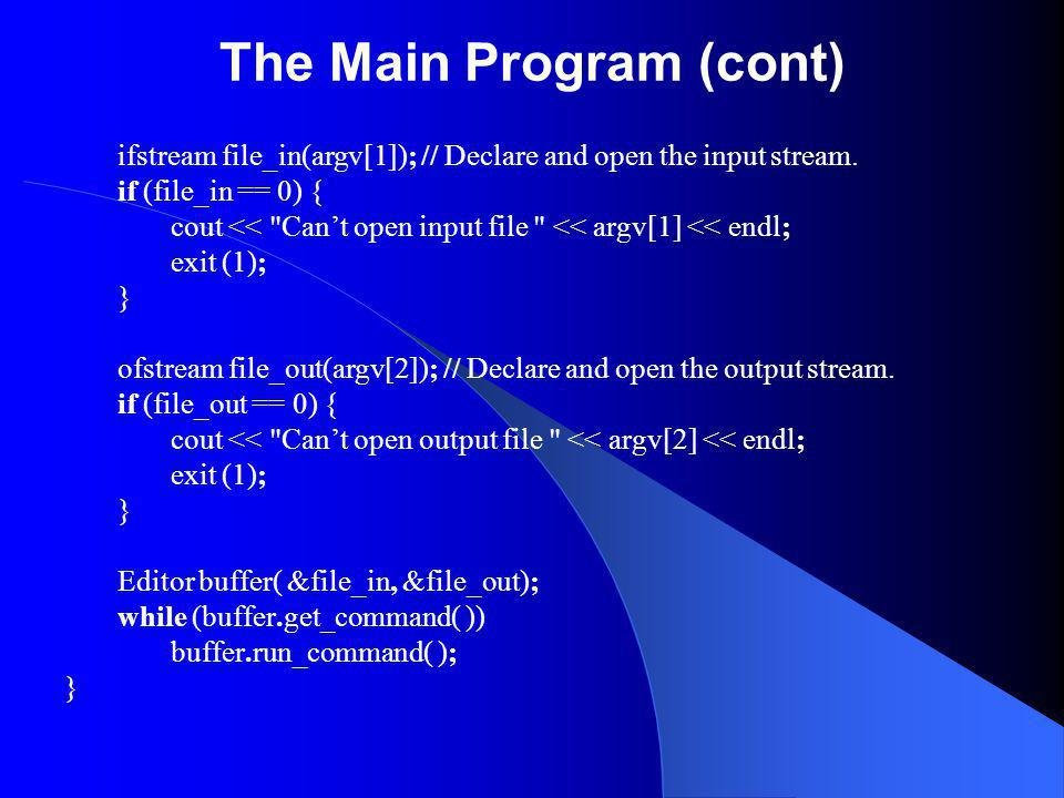 The Main Program (cont) ifstream file_in(argv[1]); // Declare and open the input stream.