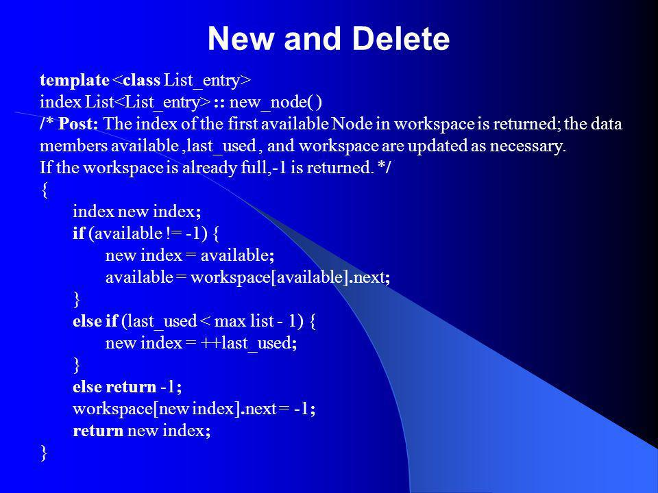 New and Delete template index List :: new_node( ) /* Post: The index of the first available Node in workspace is returned; the data members available,last_used, and workspace are updated as necessary.