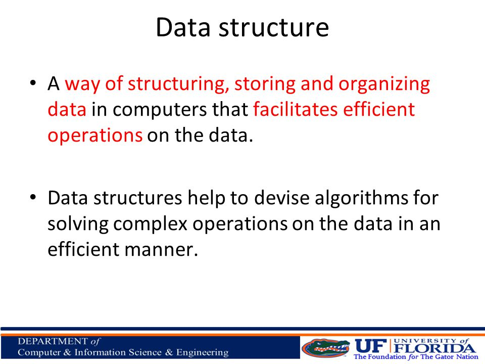 Data structure A way of structuring, storing and organizing data in computers that facilitates efficient operations on the data. Data structures help