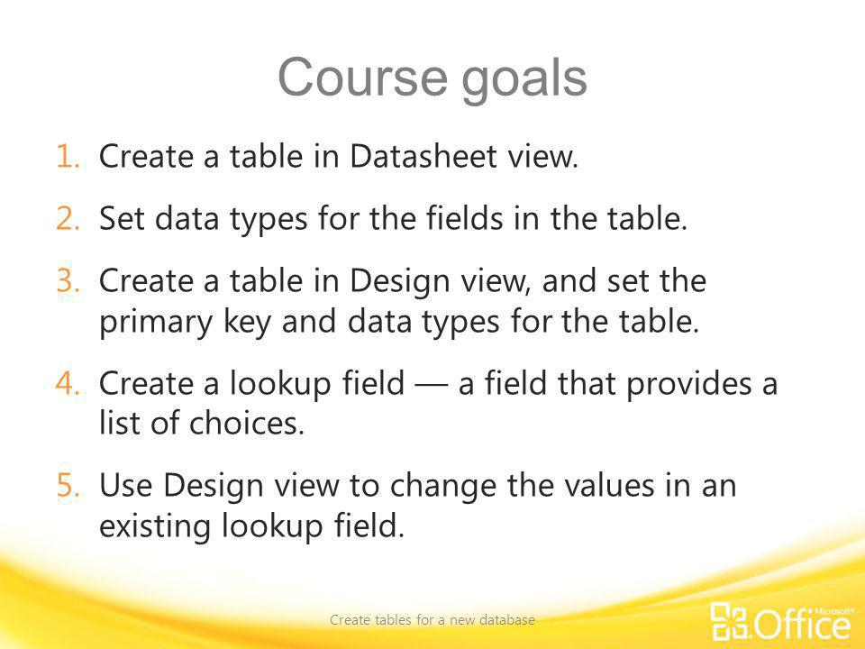 Create tables Create tables for a new database Ways to create tables.