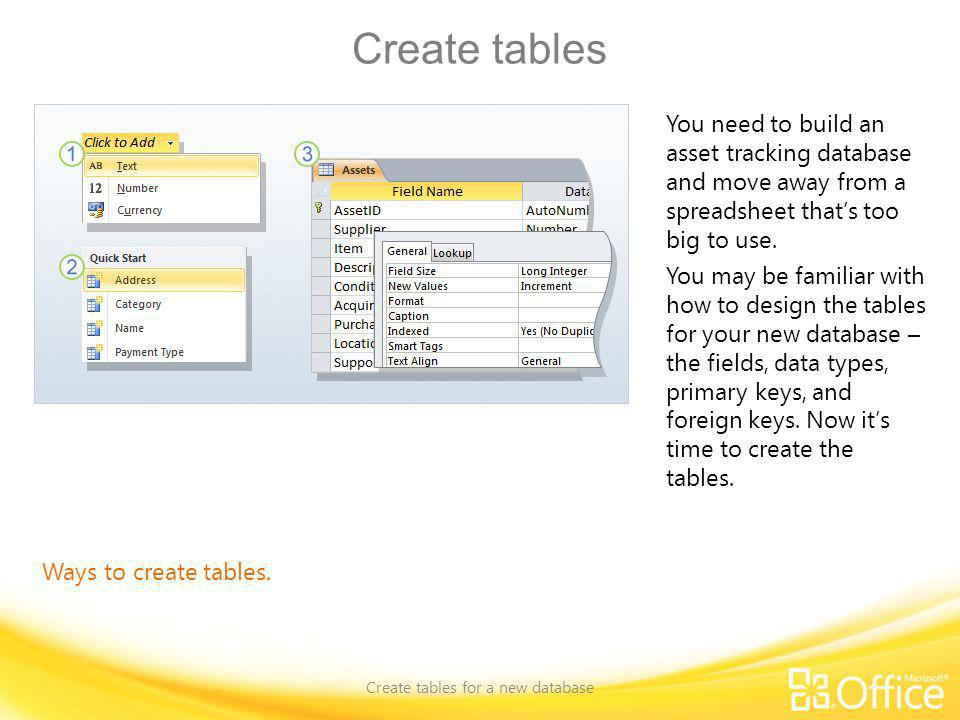 Create tables Create tables for a new database Ways to create tables. You need to build an asset tracking database and move away from a spreadsheet th
