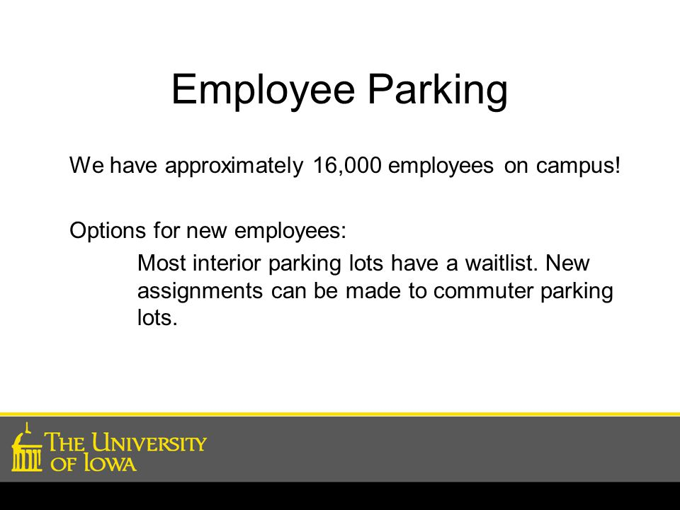 Employee Parking We have approximately 16,000 employees on campus.