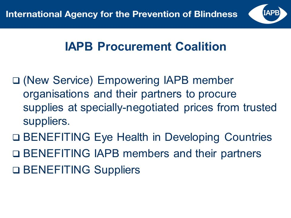 IAPB Procurement Coalition (New Service) Empowering IAPB member organisations and their partners to procure supplies at specially-negotiated prices fr