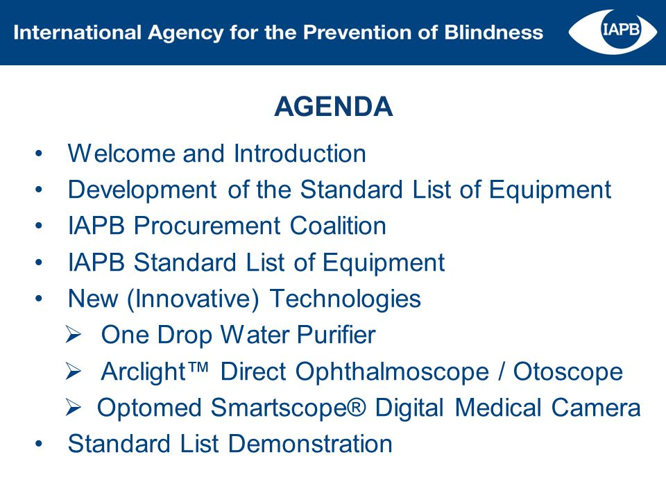 AGENDA Welcome and Introduction Development of the Standard List of Equipment IAPB Procurement Coalition IAPB Standard List of Equipment New (Innovati